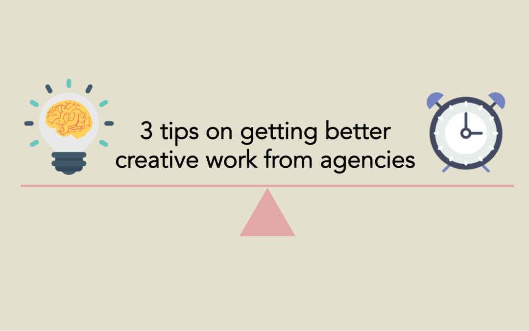 3 tips on getting better creative work from agencies