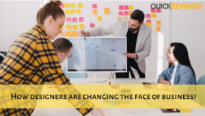 How designers are changing the face of business?