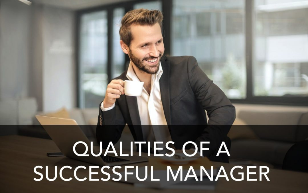 6 Qualities of a Successful Manager