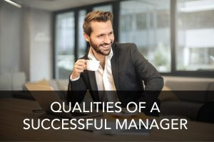 essential qualities of a good manager