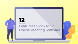 Features to look in Online Proofing Software