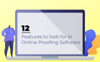 12 Features to look for while evaluating Online Proofing Software