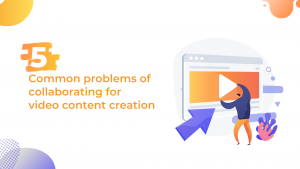 problems of collaboration for video content creation