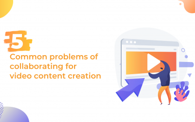 5 common problems of collaborating for video content creation with Agencies