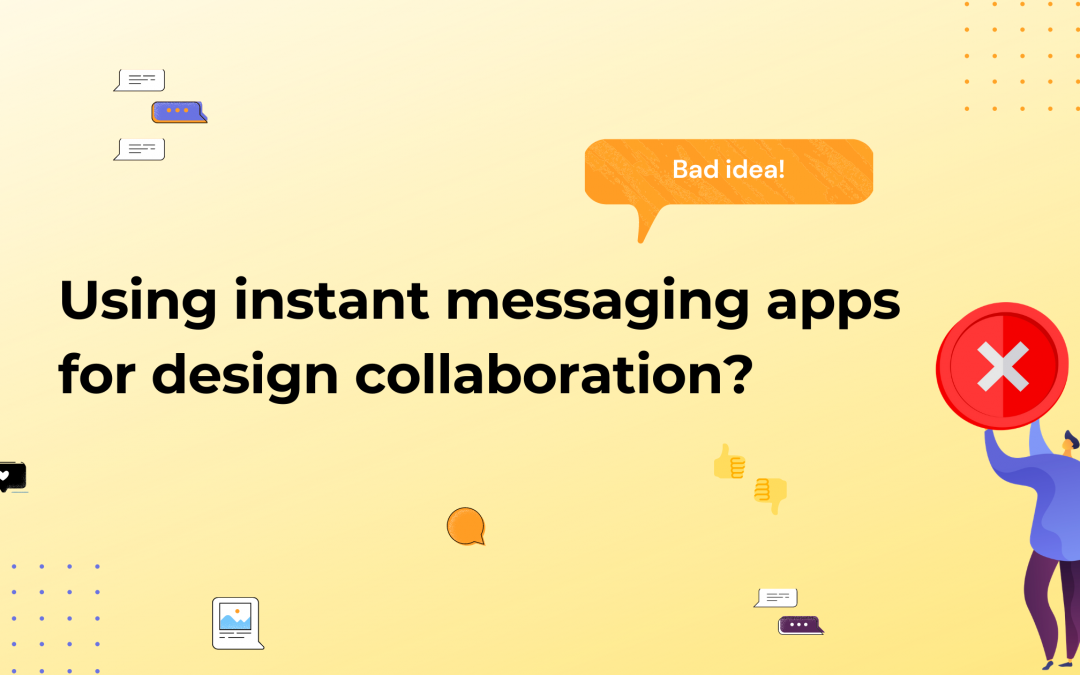 Why Instant Messaging Apps Shouldn't Be Used For Design Collaboration